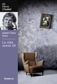 Descarga gratuita de archivos pdf ebooks LA VIDA SENSE ELL (Spanish Edition) 9788490261675