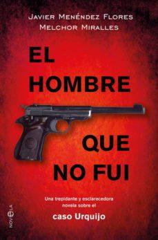 Ipod descargar libros de audio EL HOMBRE QUE NO FUI: UNA TREPIDANTE Y ESCLARECEDORA NOVELA SOBRE EL CASO URQUIJO