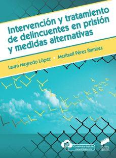 Descargar INTERVENCION Y TRATAMIENTO DE DELINCUENTES EN PRISION Y MEDIDAS A LTERNATIVAS gratis pdf - leer online