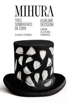 Descargar ebook francais TRES SOMBREROS DE COPA / ¡SUBLIME DECISION! 9788491817475 de MIGUEL MIHURA