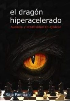 Bud epub descargar libros gratis EL DRAGÓN HIPERACELERADO: AUDACIA Y CREATIVIDAD EN AJEDREZ