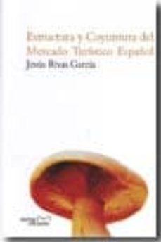estructura y coyuntura del mercado turistico español-jesus rivas garcia-9788492536375