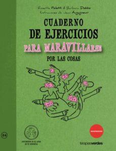 cuaderno de ejercicios para maravillarse por las cosas-rosette poletti-9788492716975