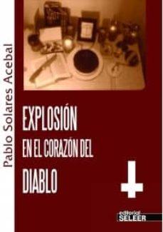 EXPLOSIÓN EN EL CORAZÓN DEL DIABLO - PABLO SOLARES ACEBAL | Triangledh.org