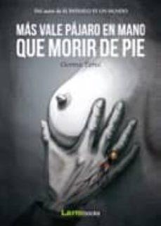 Descargar gratis txt ebooks MAS VALE PAJARO EN MANO QUE MORIR DE PIE DJVU 9788494223075
