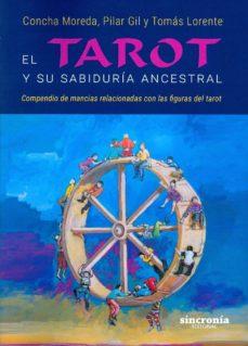 el tarot y su sabiduria ancestral: compendio de mancias relaciones con las figuras del tarot-concha moreda-pilar gil-9788494486975