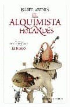 el alquimista holandés:una novela sobre la apasionante vida de el bosco-isabel abenia-9788497347075