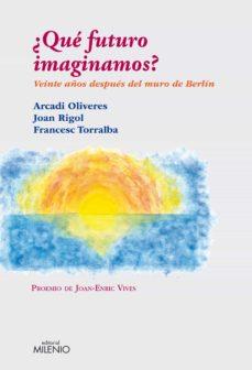 ¿qué futuro imaginamos? (e-book epub) (ebook)-arcadi oliveres-joan rigol-francesc torralba-9788497435475
