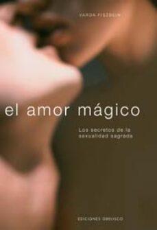el amor magico: los secretos de la sexualidad sagrada-varda fiszbein-9788497770675