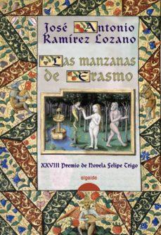 las manzanas de erasmo (xxviii premio de novela felipe trigo)-jose antonio ramirez lozano-9788498772975