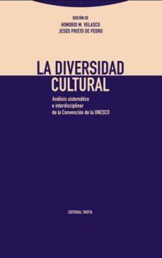 la diversidad cultural: analisis sistematico e interdisciplinar de la convencion de la unesco-honorio velasco-jesus prieto de pedro-9788498796575