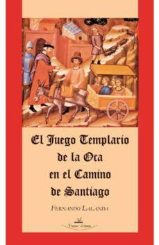 el juego templario de la oca en el camino de santiago-fernando lalanda-9788498860375
