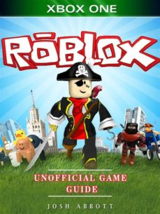 Roblox Xbox Login - Roblox Xbox One Unofficial Game Guide Ebook Josh Abbott