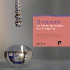 el mercurio. sus fuentes de emisión, usos e impactos (ebook)-maria antonia lopez anton-maria rosa martinez tarazona-9788400103385