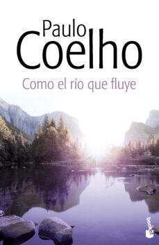 Leer libros completos en línea de forma gratuita sin descarga COMO EL RIO QUE FLUYE (Spanish Edition) 9788408131885 de PAULO COELHO CHM