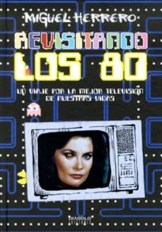 revisitando los 80. un viaje por la mejor tv de nuestras vidas-miguel herrero san josé-9788415839385