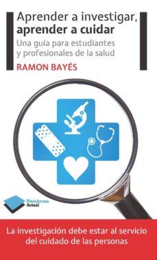 aprender a investigar, aprender a cuidar (ebook)-ramon bayes-9788416096985