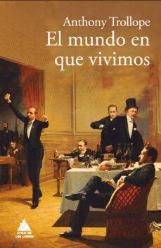 Descarga gratuita de libros de ipod EL MUNDO EN QUE VIVIMOS: UNA NOVELA CONTRA LA CODICIA de ANTHONY TROLLOPE (Literatura española)