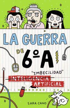 (inteligencia) imbecilidad artificial (serie la guerra de 6ºa 3) (ebook)-sara cano-9788420485485