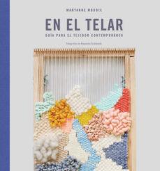 Descargar mp3 gratis libros de audio EN EL TELAR: GUIA PARA EL TEJEDOR CONTEMPORANEO 9788425230585