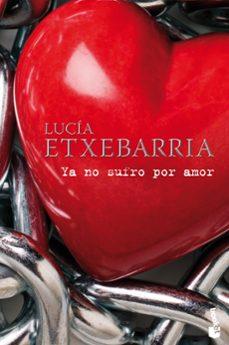 ya no sufro por amor-lucia etxebarria-9788427035485