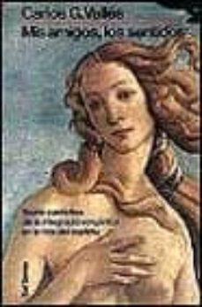 mis amigos, los sentidos: teoria y practica de la integracion org anica en la vida del espiritu-carlos gonzalez valles-9788429311785