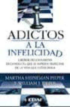 Cdaea.es Adictos A La Infelicidad: Liberese De Los Habitos De Conducta Que Le Impiden Disfrutar De La Vida Que Usted Desea Image