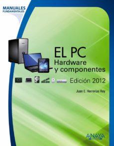 el pc: hardware y componentes (edicion 2012) (manuales fundamenta les)-juan enrique herrerias rey-9788441531185
