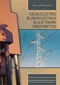 Descargar CALCULO ELECTRICO DE LINEAS ELECTRICAS DE ALTA TENSION: CASOS PRACTICOS gratis pdf - leer online