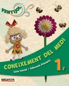 Valentifaineros20015.es Ventijol 1 Ci. Coneixement Del Medi. Llibre De L Alumne Educación Primaria - Primer Ciclo - 1º Image