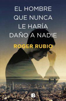 el hombre que nunca le haría daño a nadie (ebook)-roger rubio-9788466665285