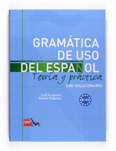 Libros en línea descargables en pdf. GRAMATICA DE USO DEL ESPAÑOL B1-B2: TEORIA Y PRACTICA CON SOLUCIO NARIO