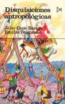 disquisiciones antropologicas  (2ª ed.)-julio caro baroja-emilio temprano-9788470901485