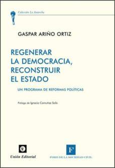 regenerar la democracia, reconstruir el estado-gaspar ariño ortiz-9788472095885