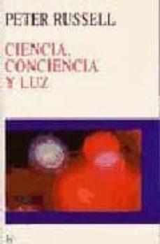 ciencia, conciencia y luz-peter russell-9788472455085