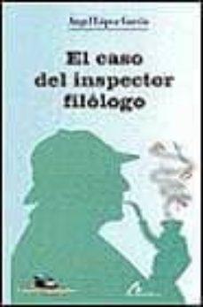 Descarga gratuita de libros electrónicos en inglés. EL CASO DEL INSPECTOR FILOLOGO (Literatura española) 9788476353585 de ANGEL LOPEZ GARCIA