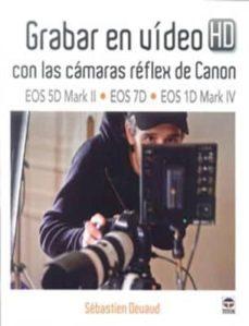 Descargar GRABAR EN VIDEO HD CON LAS CAMARAS REFLEX DE CANON gratis pdf - leer online