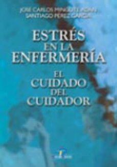 Descarga gratuita de ebooks de epub ESTRES EN LA ENFERMERIA: EL CUIDADO DEL CUIDADOR 9788479785185