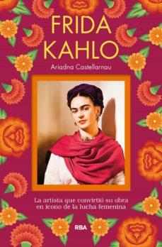 Descargar FRIDA KAHLO: LA ARTISTA QUE CONVIRTIO SU OBRA EN ICONO DE LA LUCHA FEMENINA gratis pdf - leer online