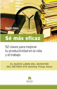 se mas eficaz: 52 claves para mejorar tu productividad en la vida y el trabajo-david allen-9788492414185