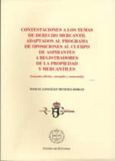 contestaciones a los temas de derecho mercantil adaptados al prog rama de oposiciones al cuerpo de aspirantes a registradores de la propiedad y mercantiles-manuel gonzalez-meneses robles-9788492884285