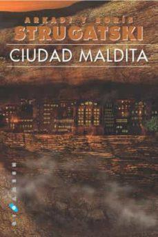 Descarga gratuita de audiolibros para Android CIUDAD MALDITA de BORIS STRUGATSKI, ARKADI STRUGATSKI ePub en español 9788493270285