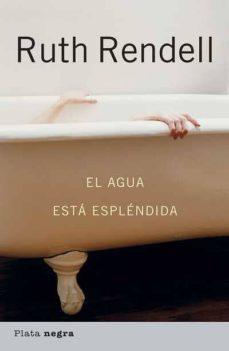 Descargar libro electrónico para encender fuego EL AGUA ESTA ESPLENDIDA de RUTH RENDELL (Spanish Edition) DJVU RTF