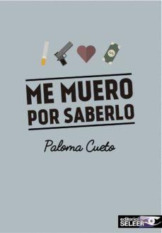 Libro completo pdf descarga gratuita ME MUERO POR SABERLO in Spanish MOBI iBook FB2 de PALOMA CUETO