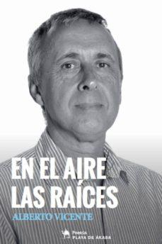 EN EL AIRE LAS RAICES - ALBERTO VICENTE |
