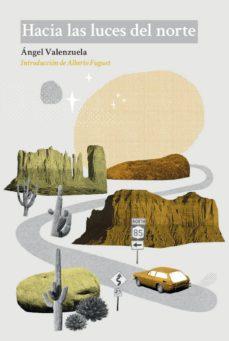 La mejor descarga del foro de libros electrónicos HACIA LAS LUCES DEL NORTE de ANGEL VALENZUELA
