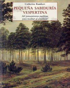 pequeña sabiduria vespertina: 365 pensamientos positivos para med itar al anochecer (3ª ed.)-catherine rambert-9788497165785