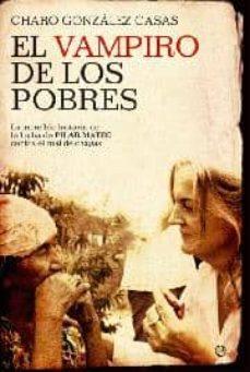 Kindle colección de libros electrónicos mobi descargar EL VAMPIRO DE LOS POBRES: LA INCREIBLE HISTORIA DE LA LUCHA DE PI LAR MATEO CONTRA EL MAL DE CHAGAS 9788497349185 in Spanish de CHARO GONZALEZ CASAS