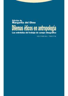 dilemas éticos en antropología (ebook)-margarita del olmo-9788498793185