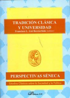tradicion clasica y universidad (perspectivas seneca, estudios cl asicos sobre la sociedad y la politica)-francisco l. lisi y bereterbide-9788499820385